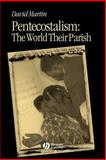 Pentecostalism : The World Their Parish, Martin, David Lozell, 0631231218