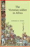 The Victorian Soldier in Africa, Spiers, Edward M., 0719061210