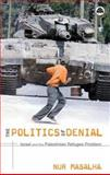 The Politics of Denial : Israel and the Palestinian Refugee Problem, Masalha, Nur, 0745321216