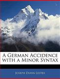 A German Accidence with a Minor Syntax, Joseph Dunn Lester, 1145421210