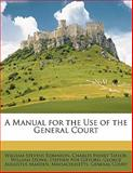 A Manual for the Use of the General Court, William Stevens Robinson and Charles Henry Taylor, 1148631216