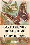 Take the Silk Road Home, Barry Terenna, 1475261217