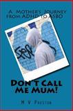Don't Call Me Mum!, M. V. Preston, 147922121X