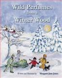 Wild Perfumes from a Winter Wood, Margaret Jane Jones, 1493601210