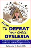 How to DEFEAT Your Child's DYSLEXIA, Sandra Cook, 1499331215