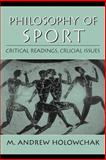 Philosophy of Sport : Critical Readings, Crucial Issues, Holowchak, M. Andrew, 0130941220