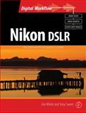 Nikon DSLR : The Ultimate Photographer's Guide, White, Jim and Sweet, Tony, 0240521226
