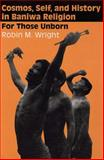 Cosmos, Self, and History in Baniwa Religion : For Those Unborn, Wright, Robin M., 0292791224