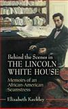 Behind the Scenes in the Lincoln White House, Elizabeth Keckley, 0486451224