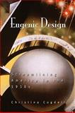 Eugenic Design : Streamlining America in The 1930s, Cogdell, Christina, 0812221222