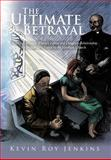 The Ultimate Betrayal, Kevin Roy Jenkins, 1463411227