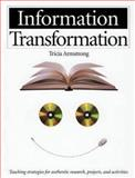 Information Transformation : Teaching Strategies for Authentic Research, Projects and Activities, Armstrong, Tricia, 1551381222