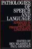 Pathologies of Speech and Language : Advances in Clinical Phonetics and Linguistics, Maassen, Ben and Groenen, Paul, 1861561229