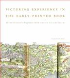 Picturing Experience in the Early Printed Book : Breydenbach's Peregrinatio from Venice to Jerusalem, Elizabeth Ross, 0271061227