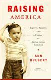 Raising America, Ann Hulbert, 0375701222