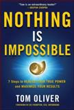 Nothing Is Impossible; 7 Easy and Effective Steps to Realize Your True Power and Maximize Your Results, Oliver, 0071831223
