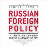 Russian Foreign Policy in the Twenty-First Century and the Shadow of the Past, Legvold, Robert, 023114122X