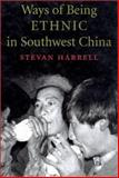 Ways of Being Ethnic in Southwest China, Harrell, Stevan, 0295981229