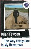 Virtual Clearcut : The Way Things Are in My Hometown, Fawcett, Brian, 0887621228