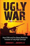 Ugly War, Pretty Package : How CNN and Fox News Made the Invasion of Iraq High Concept, Jaramillo, Deborah L., 0253221226