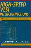 High Speed VLSI Interconnections : Modeling, Analysis, and Simulation, Goel, Ashok K., 0471571229