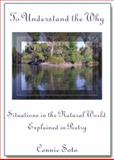 To Understand the Why : Situations in the Natural World Explained in Poetry,, 0979921228