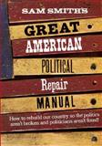Sam Smith's Great American Political Repair Manual, Smith, Sam, 0393041220
