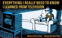 Everything I Really Need to Know I Learned from Television, Barry Dutter, 155783122X