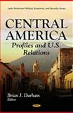 Central America : Profiles and U. S. Relations, Brian J. Durham, 1614701229
