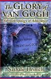 The Glory of van Gogh : An Anthropology of Admiration, Heinich, Nathalie, 0691021228