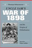 Uncle Sam's War of 1898 and the Origins of Globalization, Schoonover, Thomas D., 081319122X