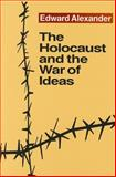 The Holocaust and the War of Ideas, Alexander, Edward, 1560001224