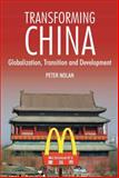 Transforming China : Globalization, Transition and Development, Nolan, Peter, 1843311224