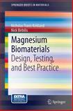 Magnesium Biomaterials : Design, Testing, and Best Practice, Kirkland, Nicholas Travis and Birbilis, Nick, 3319021222