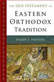 The Old Testament in Eastern Orthodox Tradition, Pentiuc, Eugen J., 0195331222