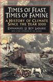 Times of Feast, Times of Famine, Emmanuel L. Ladurie, 0374521220