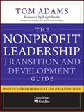 The Nonprofit Leadership Transition and Development Guide : Proven Paths for Leaders and Organizations, Adams, Tom, 0470481226