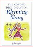The Oxford Dictionary of Rhyming Slang, John Ayto, 0192801228