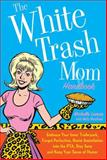 The White Trash Mom Handbook, Michelle Lamar and Molly Wendland, 0312371225