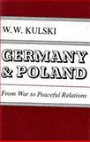 Germany and Poland : From War to Peaceful Relations, Kulski, Wadysaw W., 0815601220