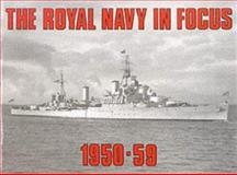 The Royal Navy in Focus, 1950-59, Maritime Books Staff, 090777122X