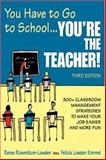You Have to Go to School ... You're the Teacher! : 300+ Classroom Management Strategies to Make Your Job Easier and More Fun, Rosenblum-Lowden, Renee, 1412951224