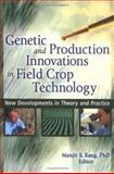 Genetic and Production Innovations in Field Crop Technology : New Developments in Theory and Practice, Manjit S. Kang, 1560221224