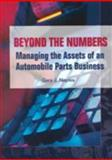 Beyond the Numbers : Managing the Assets of an Automobile Parts Business, Naples, Gary J., 0768001226