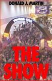 The Show, Donald J. Martin, 1401051227