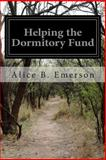 Helping the Dormitory Fund, Alice B. Emerson, 1499171226