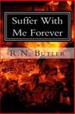 Suffer with Me Forever, R Butler, 1496021223
