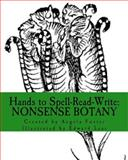 Hands to Spell-Read-Write: Nonsense Botany, Angela M Foster, 1499301227
