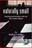 Naturally Small : Teaching and Learning in the Last One-Room Schools, Swidler, Stephen A., 1593111223
