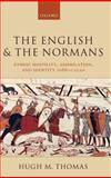 The English and the Normans : Ethnic Hostility, Assimilation, and Identity 1066-C.1220, Thomas, Hugh M., 0199251231